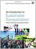An Introduction to Sustainable Transportation: Policy, Planning and Implementation unknown Edition by Preston L. Schiller, Eric Bruun, Jeffrey R. Kenworthy (2010)