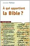 A qui appartient la Bible ? : Le livr...