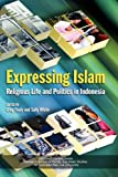 img - for Expressing Islam: Religious Life and Politics in Indonesia book / textbook / text book