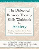 img - for By Alexander L. Chapman PhD RPsy The Dialectical Behavior Therapy Skills Workbook for Anxiety: Breaking Free from Worry, Panic, PTSD, (Workbook) book / textbook / text book