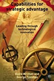 img - for Capabilities for Strategic Advantages: Leading Through Technological Innovation by Birchall, David, Tovstiga, George (2005) Hardcover book / textbook / text book