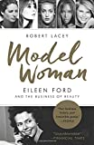 img - for Model Woman: Eileen Ford and the Business of Beauty book / textbook / text book