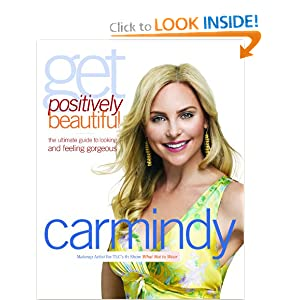 Get Positively Beautiful: The Ultimate Guide to Looking and Feeling Gorgeous Carmindy