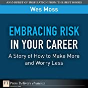 Embracing Risk in Your Career: A Story of How to Make More and Worry Less | [Wes Moss]