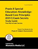 Praxis II Special Education: Knowledge-Based Core Principles (0351) Exam Secrets Study Guide: Praxis II Test Review for the Praxis II: Subject Assessments