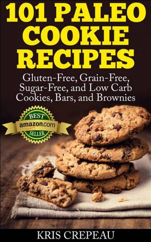 101 Paleo Cookie Recipes: Gluten-Free, Grain-Free, Sugar-Free, and Low Carb Cookies, Bars, and Brownies (Gluten-Free, Grain-Free, Sugar-Free, and Low Carb, Paleo cooking) by Kris Crepeau