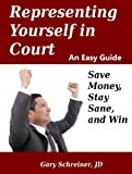 Representing Yourself in Court: Save Money, Stay Sane, and Win