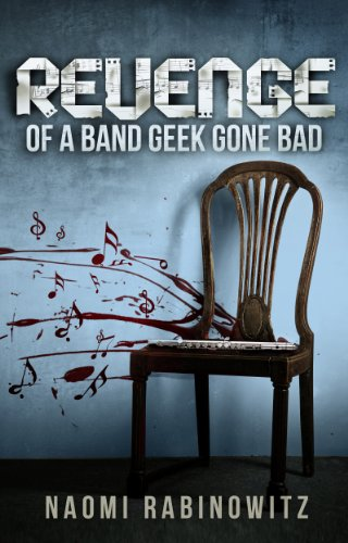 Revenge Of A Band Geek Gone Bad (A Contemporary Young Adult Romance/Coming Of Age Tale)