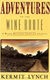 img - for Adventures on the Wine Route by Lynch, Kermit (1990) Paperback book / textbook / text book