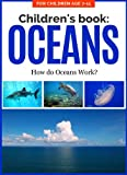 Childrens Book: OCEANS: How do Oceans Work? For Children Age 7-11 (Childrens Picture Books Age 7-11: Nature Series: How Things Work)
