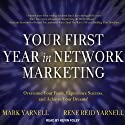 Your First Year in Network Marketing: Overcome Your Fears, Experience Success, and Achieve Your Dreams! (       UNABRIDGED) by Mark Yarnell, Rene Reid Yarnell Narrated by Kevin Foley
