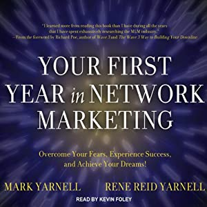 Your First Year in Network Marketing: Overcome Your Fears, Experience Success, and Achieve Your Dreams! | [Mark Yarnell, Rene Reid Yarnell]