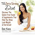 The Zero Stress Diet: Discover the Gluten Free Foods & Supplements That Help You Relax, Lose Weight & Feel Great! (Zero Stress Coaching Series) (       UNABRIDGED) by Dan Kass Narrated by Dan Kass