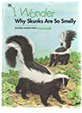 img - for I Wonder Why Skunks Are So Smelly and Other Neat Facts About Mammals: And Other Neat Facts About Mammals book / textbook / text book