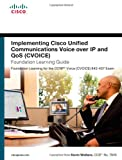 Kevin Wallace Implementing Cisco Unified Communications Voice Over IP and QoS (CVoice) Foundation Learning Guide: (CCNP Voice CVoice 642-437) (Foundation Learning Guide Series)
