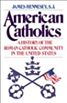 American Catholics: A History of the...