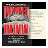 img - for Poisoned Blood : a True Story of Murder, Passion, and an Astonishing Hoax / Philip E. Ginsburg book / textbook / text book