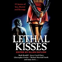 Lethal Kisses (       UNABRIDGED) by Ellen Datlow - editor, Ruth Rendell, Joyce Carol Oates, Christopher Fowler, Michael Marshall Smith Narrated by Raquel Harris