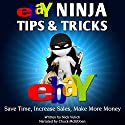eBay Ninja Tips & Tricks: Save Time, Increase Sales, Make More Money Audiobook by Nick Vulich Narrated by Chuck McKibben