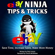 eBay Ninja Tips & Tricks: Save Time, Increase Sales, Make More Money (       UNABRIDGED) by Nick Vulich Narrated by Chuck McKibben