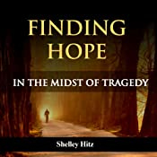 Finding Hope in the Midst of Tragedy | [Shelley Hitz]
