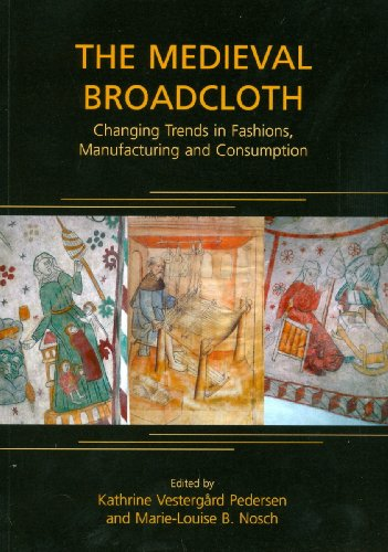 The Medieval Broadcloth: Changing Trends in Fashions, Manufacturing and Consumption (ANCIENT TEXTILES SERIES)