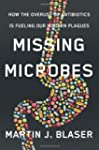 Missing Microbes: How the Overuse of...