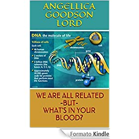 �WE ARE ALL�RELATED -BUT- WHAT'S IN YOUR BLOOD? (WE ARE ALL RELATED -BUT- WHAT'S IN YOUR BLOOD Book 1) (English Edition)
