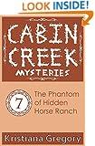 The Phantom of Hidden Horse Ranch (Cabin Creek Mysteries) (Volume 7)