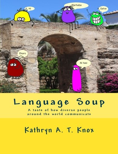 Language Soup: A taste of how diverse people around the world communicate