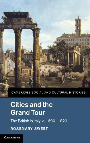 Cities and the Grand Tour: The British in Italy, c.1690-1820 (Cambridge Social and Cultural Histories)