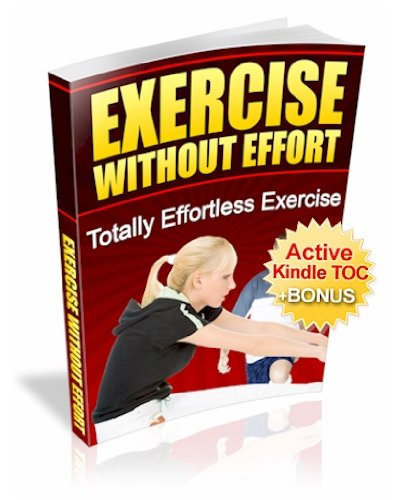Exercise WITHOUT Effort (Weight Loss eBook with Easy Navigation) + Free PDF