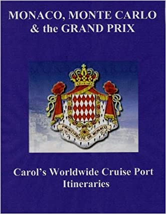 MONTE CARLO, MONACO & The GRAND PRIX (Carol's Worldwide Cruise Port Itineraries Book 1)