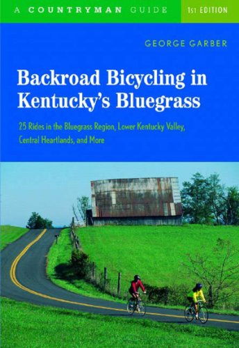 Backroad Bicycling in Kentucky's Bluegrass: 25 Rides in the Bluegrass Region, Lower Kentucky Valley, Central Heartlands, and More PDF