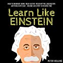 Learn Like Einstein: Memorize More, Read Faster, Focus Better, and Master Anything with Ease Audiobook by Peter Hollins Narrated by Joe Hempel