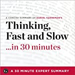 Thinking, Fast and Slow by Daniel Kahneman: 30 Minute Expert Summary | 30 Minute Expert Summaries