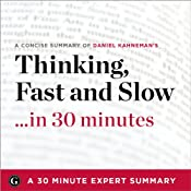 Thinking, Fast and Slow by Daniel Kahneman: 30 Minute Expert Summary | [30 Minute Expert Summaries]