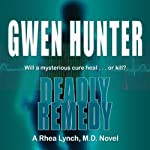Deadly Remedy: Rhea Lynch, M.D., Book 3 | Gwen Hunter