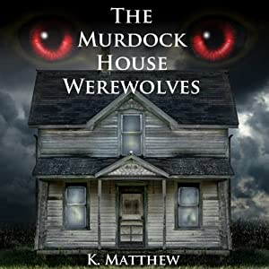 The Murdock House Werewolves: BBW Erotic Menage | [K. Matthew]