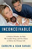 Inconceivable: A Medical Mistake, the Baby We Couldn't Keep, and Our Choice to Deliver the Ultimate Gift