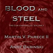 Blood and Steel: The Cor Chronicles | [Martin Parece]
