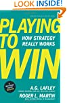 Playing to Win: How Strategy Really W...