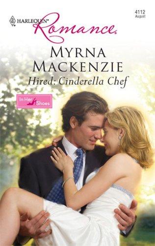 Hired: Cinderella Chef (Harlequin Romance), Myrna Mackenzie