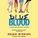 Blue Blood: A Debutante Dropout Mystery, Book 1 Audiobook by Susan McBride Narrated by Amy McFadden