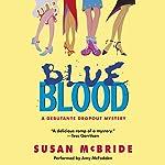 Blue Blood: A Debutante Dropout Mystery, Book 1   Susan McBride