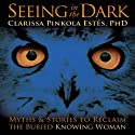 Seeing in the Dark: Myths and Stories to Reclaim the Buried, Knowing Woman  by Clarissa Pinkola Estes