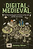 Digital Medieval: The First Twenty Years of Music on the Web ...And the next Twenty (English Edition)