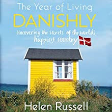 The Year of Living Danishly: Uncovering the Secrets of the World's Happiest Country (       UNABRIDGED) by Helen Russell Narrated by Lucy Price-Lewis
