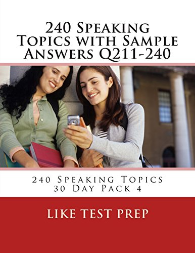 240 Speaking Topics with Sample Answers Q211-240: 240 Speaking Topics 30 Day Pack 4: Volume 4
