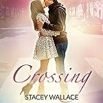 Crossing: Open Door Love Story, Book 1 | Stacey Wallace
